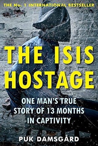 The ISIS Hostage: One Man's True Story of Thirteen Months in Captivity.